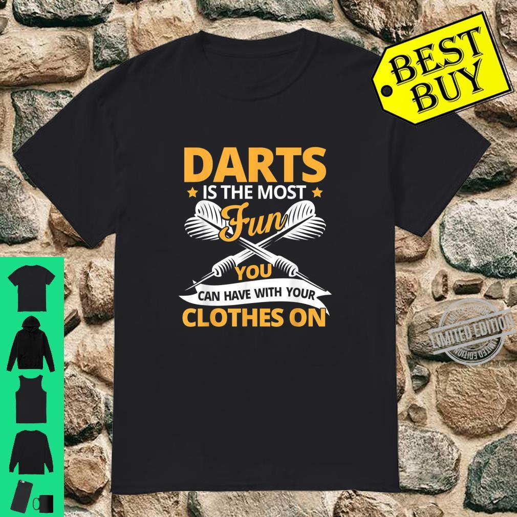 Darts Is The Most Fun You Can Have With Your Clothes On Shirt
