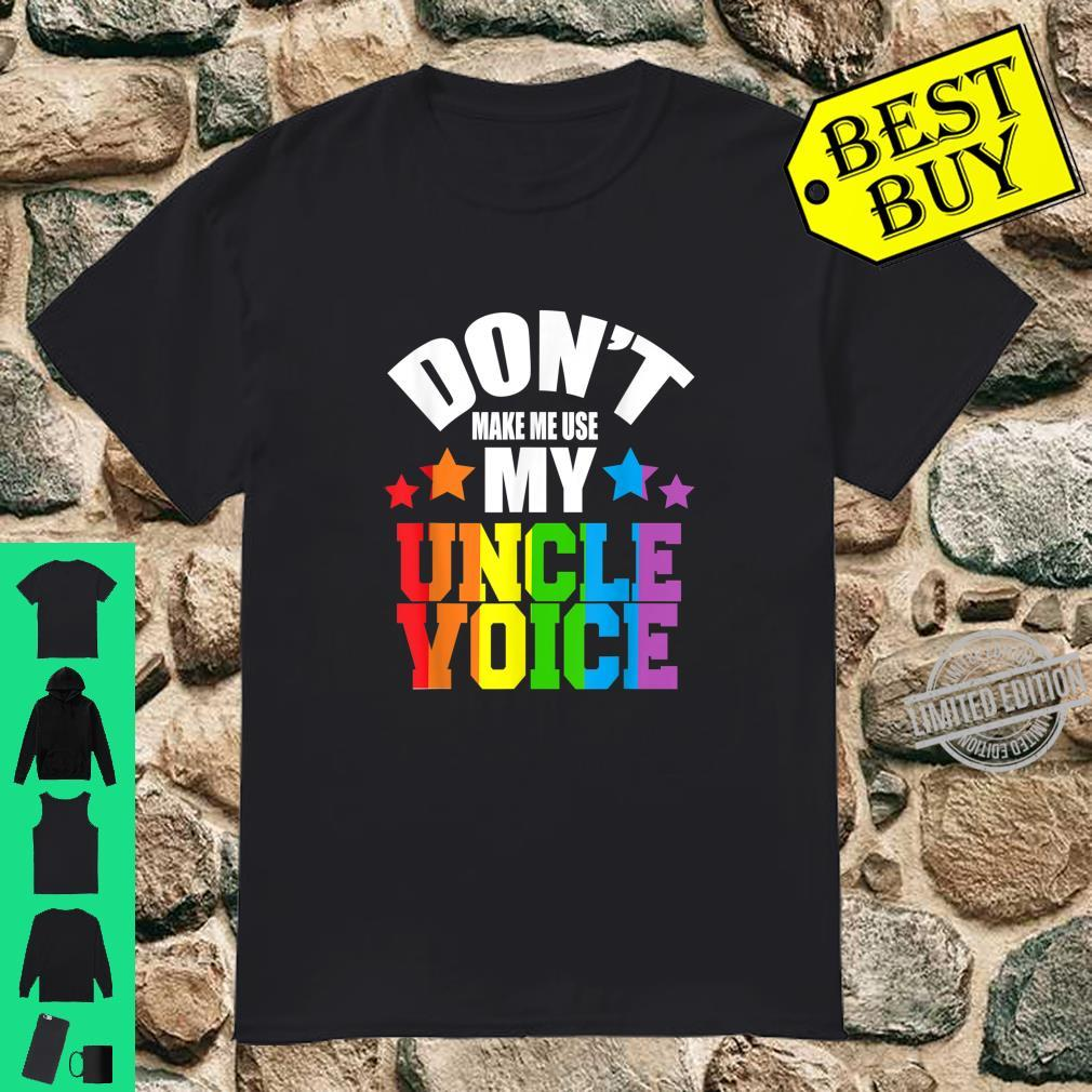 Don't Make Me Use My Uncle Voice Pride LGBT Gay Lesbian Shirt